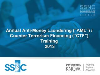 Annual Anti-Money Laundering (�AML�) / Counter Terrorism Financing (�CTF�) Training  2013