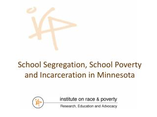 School Segregation, School Poverty  and Incarceration in Minnesota