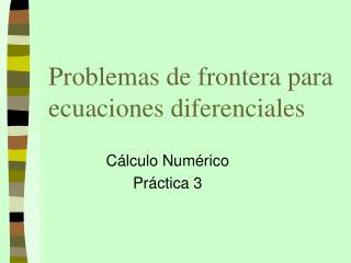 Problemas de frontera para ecuaciones diferenciales