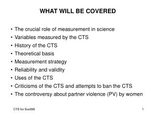 WHAT WILL BE COVERED The crucial role of measurement in science Variables measured by the CTS