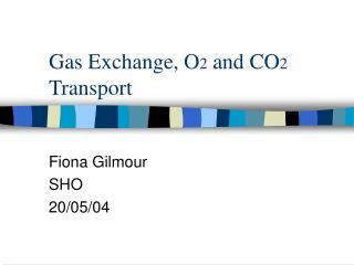 Gas Exchange, O 2  and CO 2  Transport