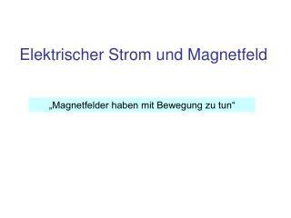 Elektrischer Strom und Magnetfeld