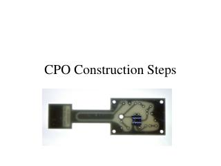 CPO Construction Steps