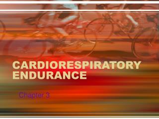 CARDIORESPIRATORY ENDURANCE