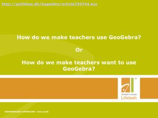How do we make teachers use GeoGebra? Or How do we make teachers want to use GeoGebra?