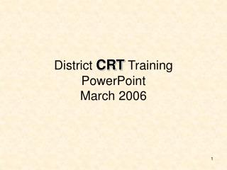 District  CRT  Training PowerPoint March 2006