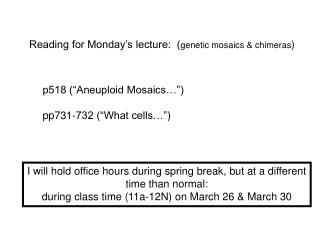 Reading for Monday�s lecture:  ( genetic mosaics & chimeras )