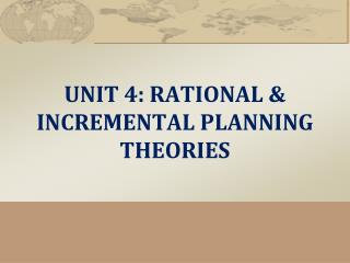 UNIT 4: RATIONAL & INCREMENTAL PLANNING THEORIES