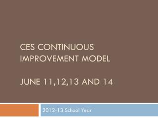 CES Continuous Improvement Model June 11,12,13 and 14