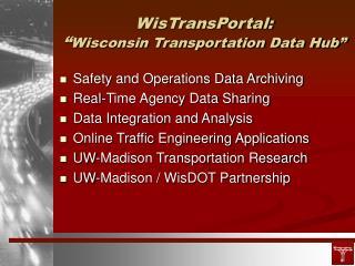 """WisTransPortal:  """" Wisconsin Transportation Data Hub"""""""
