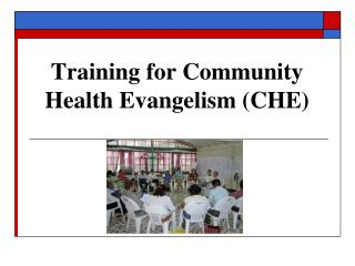 Training for Community       Health Evangelism (CHE)