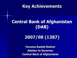 Key Achievements Central Bank of Afghanistan (DAB) 2007/08 (1387)