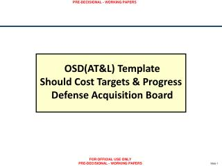 OSD(AT&L) Template Should Cost Targets & Progress  Defense Acquisition Board