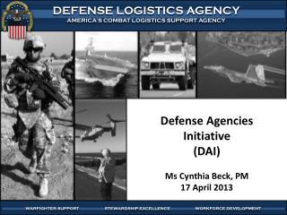 Defense  Agencies Initiative  (DAI) Ms Cynthia Beck, PM 17 April 2013