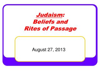 Judaism :  Beliefs and  Rites of Passage