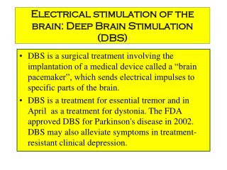 Electrical stimulation of the brain: Deep Brain Stimulation (DBS)