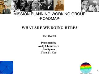 MISSION PLANNING WORKING GROUP -ROADMAP- WHAT ARE WE DOING HERE? May 19, 2008