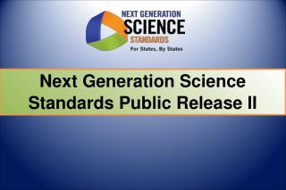 Next Generation Science Standards Public Release II