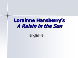 Lorainne Hansberry's A Raisin in the Sun