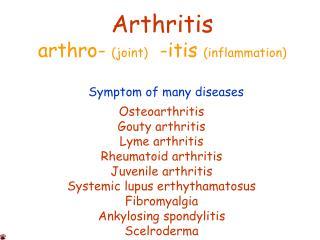 Arthritis arthro-  (joint)   -itis  (inflammation)