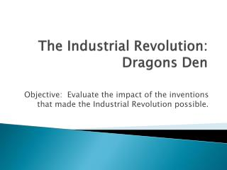 The Industrial Revolution:  Dragons Den