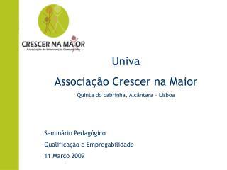 Univa Associa  o Crescer na Maior Quinta do cabrinha, Alc ntara   Lisboa   Semin rio Pedag gico  Qualifica  o e Empregab