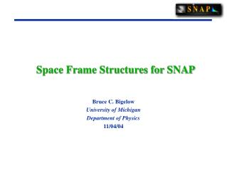 Space Frame Structures for SNAP