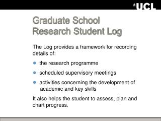 The Log provides a framework for recording details of:   the research  programme