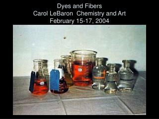 Dyes and Fibers Carol LeBaron  Chemistry and Art February 15-17, 2004