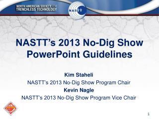 NASTT�s 2013 No-Dig Show  PowerPoint Guidelines