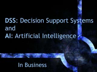 DSS : Decision Support Systems and  AI : Artificial Intelligence