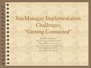 "SiteManager Implementation Challenges  ""Getting Connected"""