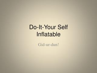 Do-It-Your Self Inflatable