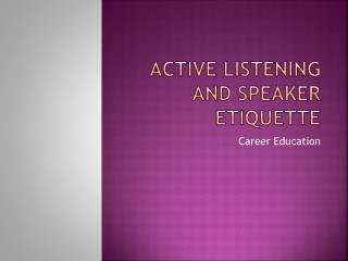 Active Listening and Speaker Etiquette
