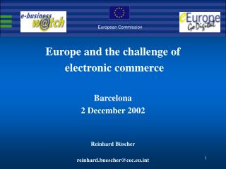 Europe and the challenge of  electronic commerce Barcelona 2 December 2002 Reinhard Büscher