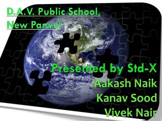 Presented by Std-X Aakash Naik Kanav Sood Vivek Nair