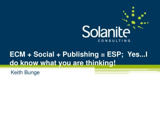 ECM + Social + Publishing = ESP;  Yes...I do know what you are thinking!