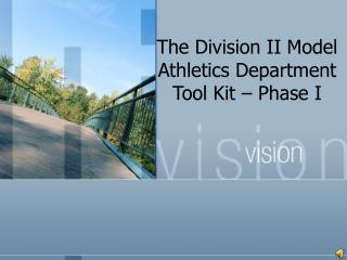 The Division II Model Athletics Department Tool Kit – Phase I