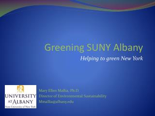 Mary Ellen Mallia, Ph.D.  Director of Environmental Sustainability Mmallia@albany
