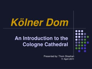 Kölner Dom An Introduction to the  Cologne Cathedral