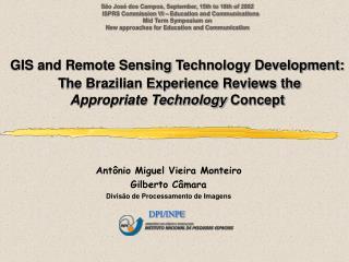 Antônio Miguel Vieira Monteiro Gilberto Câmara Divisão de Processamento de Imagens