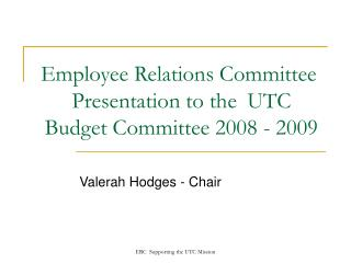 Employee Relations Committee	 Presentation to the 	UTC Budget Committee 2008 - 2009