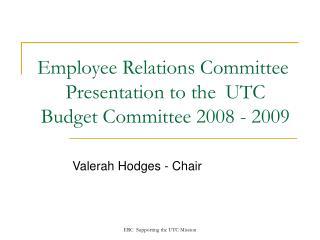 Employee Relations Committee Presentation to the UTC Budget Committee 2008 - 2009