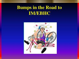 Bumps in the Road to IM/EBHC