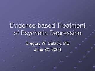 Evidence-based Treatment of Psychotic Depression