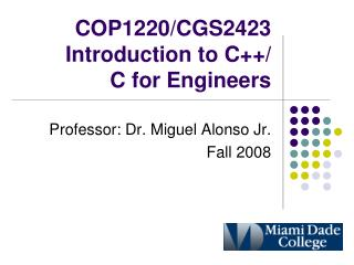 COP1220/CGS2423 Introduction to C++/ C for Engineers