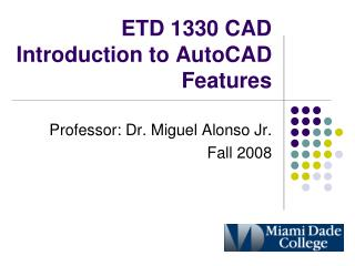 ETD 1330 CAD Introduction to AutoCAD Features