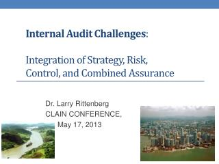 I nternal Audit Challenges :  Integration of Strategy, Risk, Control, and Combined  A ssurance