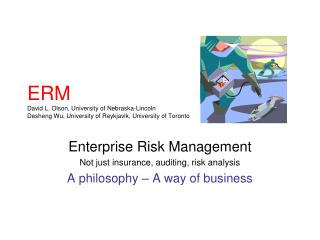 Enterprise Risk Management Not just insurance, auditing, risk analysis