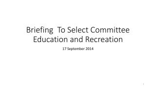 Briefing  To Select Committee Education and Recreation